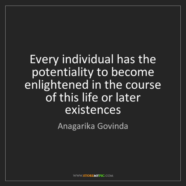 Anagarika Govinda: Every individual has the potentiality to become enlightened...