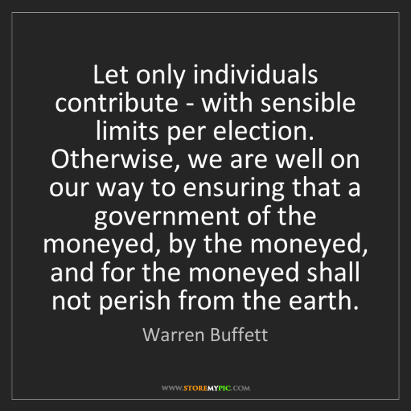 Warren Buffett: Let only individuals contribute - with sensible limits...