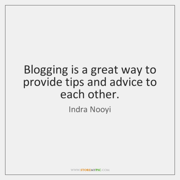 Blogging is a great way to provide tips and advice to each ...