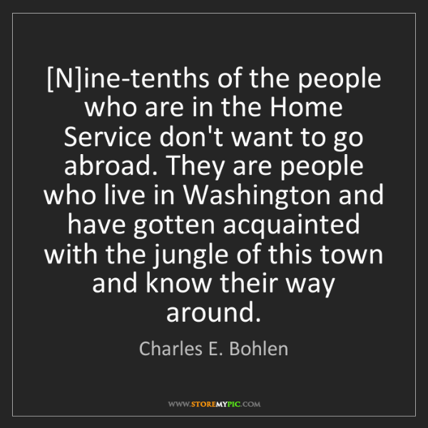 Charles E. Bohlen: [N]ine-tenths of the people who are in the Home Service...