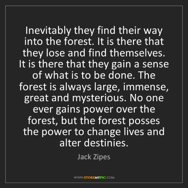 Jack Zipes: Inevitably they find their way into the forest. It is...