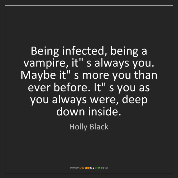 Holly Black: Being infected, being a vampire, it's always you. Maybe...