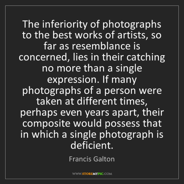 Francis Galton: The inferiority of photographs to the best works of artists,...