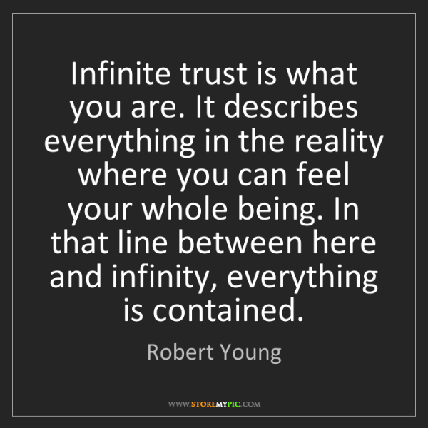 Robert Young: Infinite trust is what you are. It describes everything...