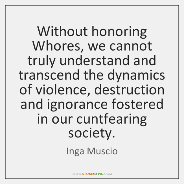 Without honoring Whores, we cannot truly understand and transcend the dynamics of ...