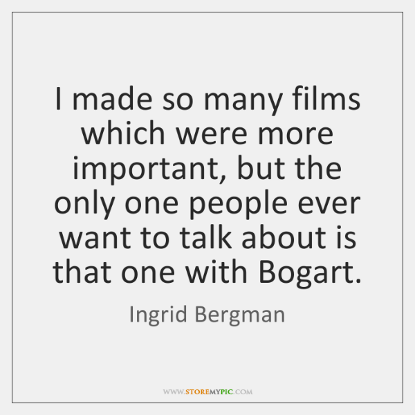 I made so many films which were more important, but the only ...