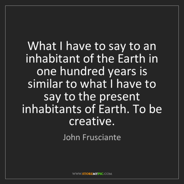 John Frusciante: What I have to say to an inhabitant of the Earth in one...