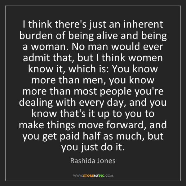 Rashida Jones: I think there's just an inherent burden of being alive...