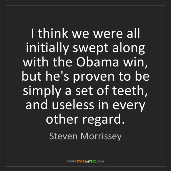 Steven Morrissey: I think we were all initially swept along with the Obama...