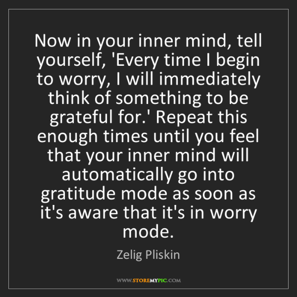Zelig Pliskin: Now in your inner mind, tell yourself, 'Every time I...