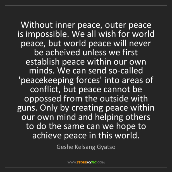 Geshe Kelsang Gyatso: Without inner peace, outer peace is impossible. We all...