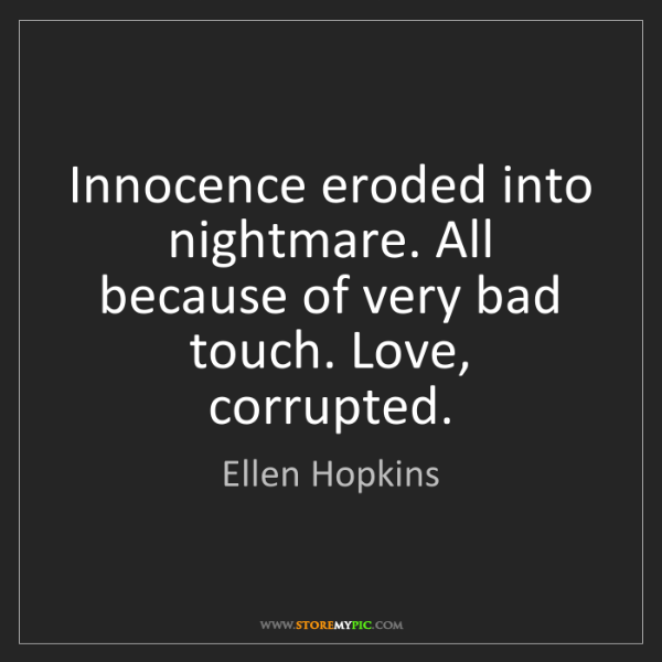 Ellen Hopkins: Innocence eroded into nightmare. All because of very...