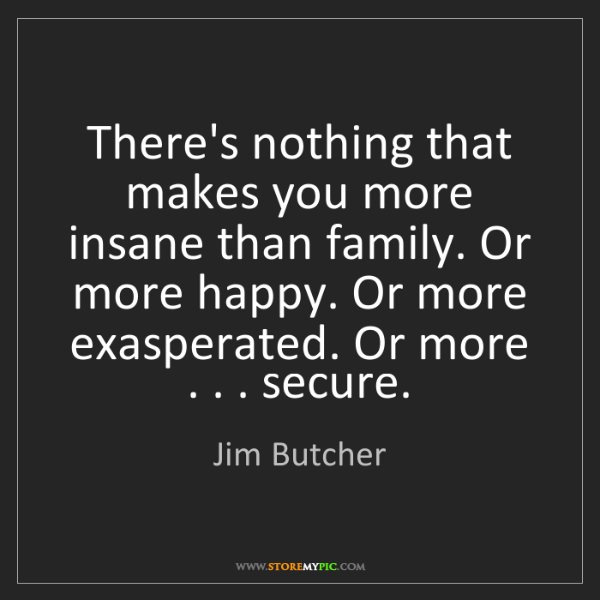 Jim Butcher: There's nothing that makes you more insane than family....