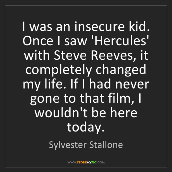 Sylvester Stallone: I was an insecure kid. Once I saw 'Hercules' with Steve...