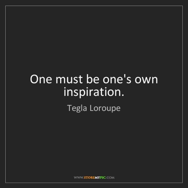 Tegla Loroupe: One must be one's own inspiration.