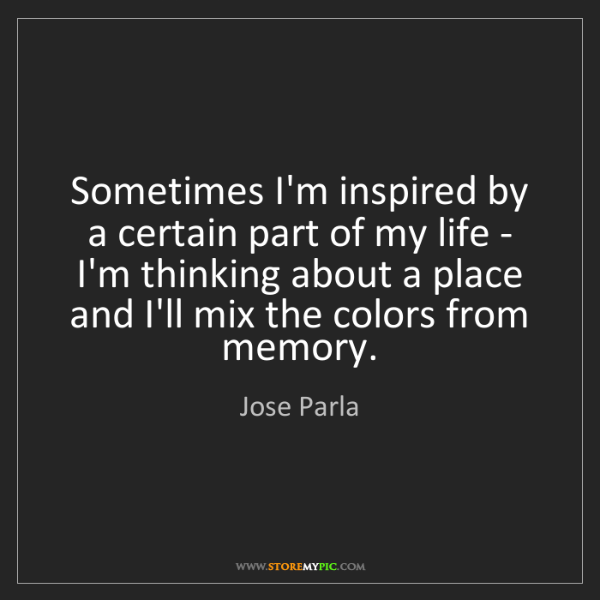 Jose Parla: Sometimes I'm inspired by a certain part of my life -...