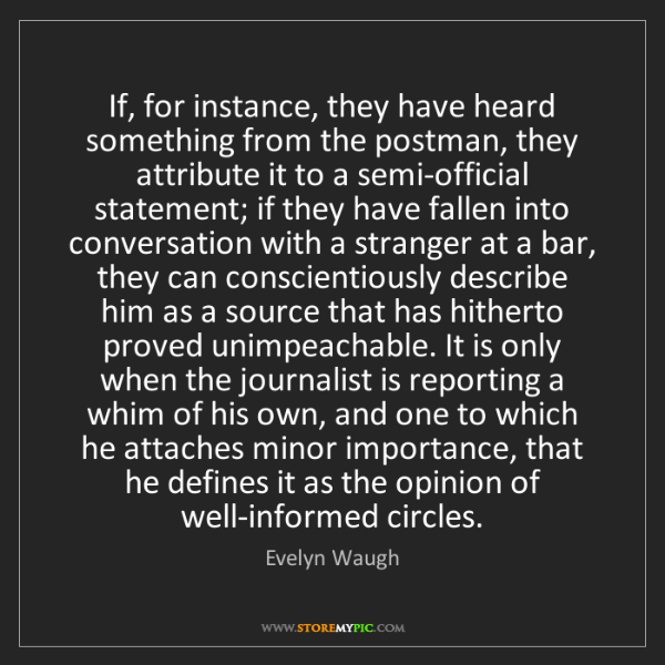 Evelyn Waugh: If, for instance, they have heard something from the...