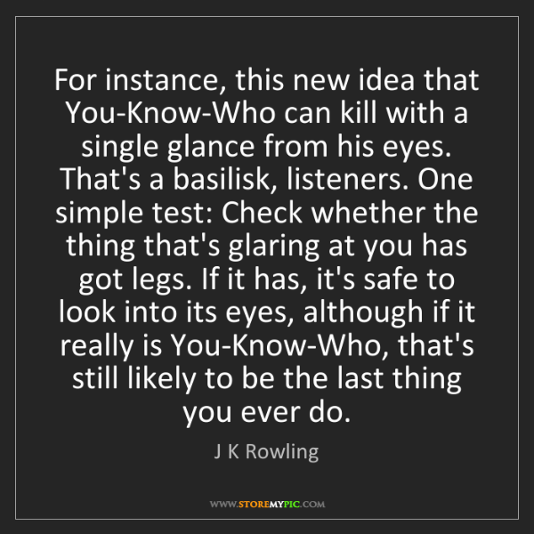 J K Rowling: For instance, this new idea that You-Know-Who can kill...