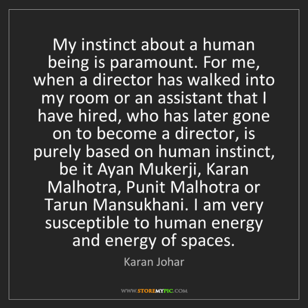 Karan Johar: My instinct about a human being is paramount. For me,...