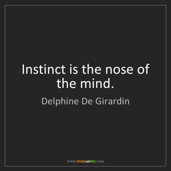 Delphine De Girardin: Instinct is the nose of the mind.