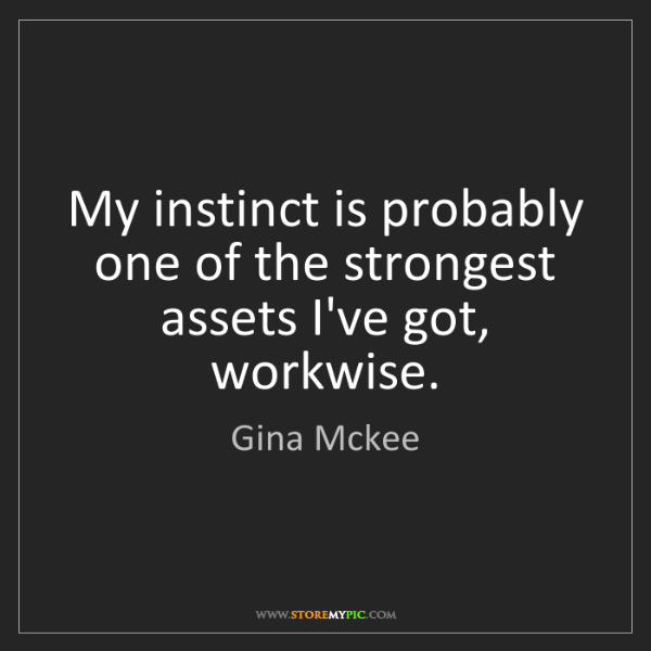 Gina Mckee: My instinct is probably one of the strongest assets I've...