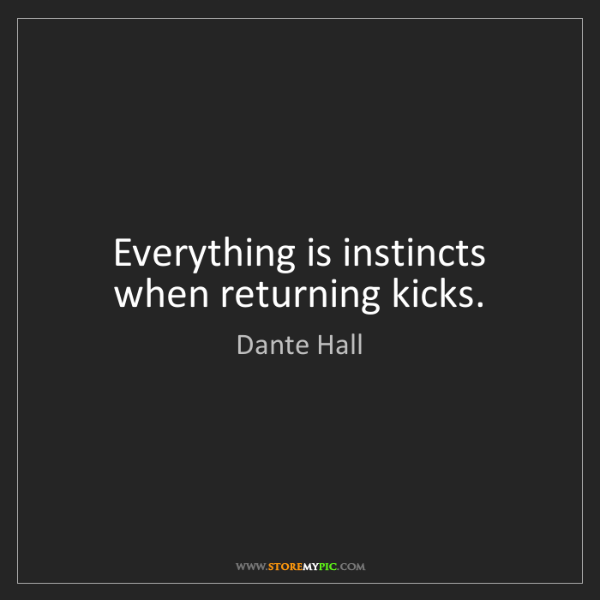 Dante Hall: Everything is instincts when returning kicks.