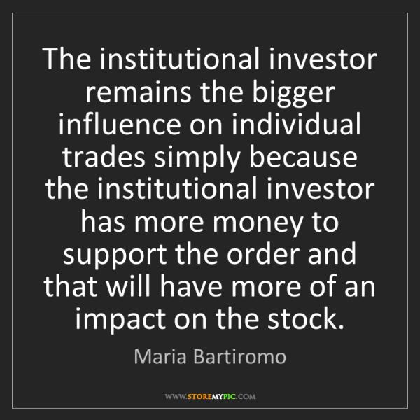 Maria Bartiromo: The institutional investor remains the bigger influence...