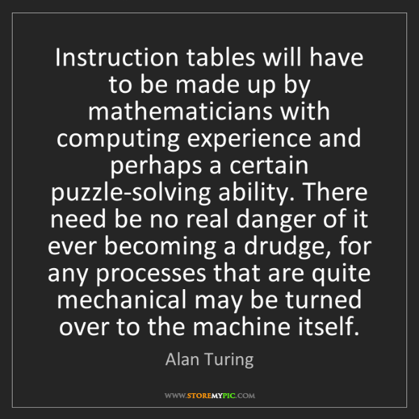 Alan Turing: Instruction tables will have to be made up by mathematicians...