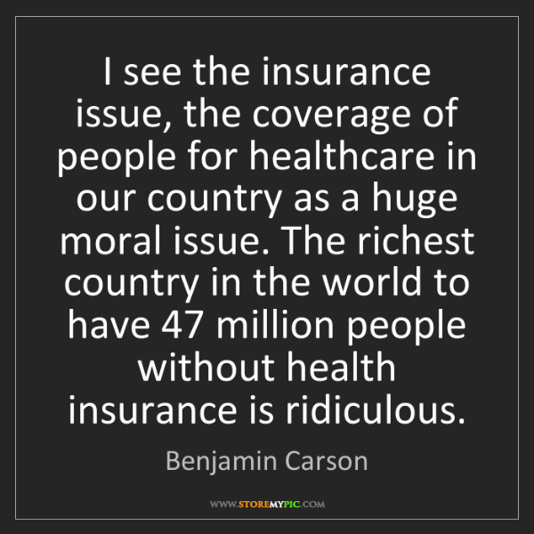 Benjamin Carson: I see the insurance issue, the coverage of people for...