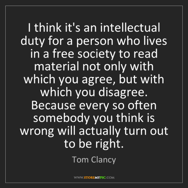 Tom Clancy: I think it's an intellectual duty for a person who lives...