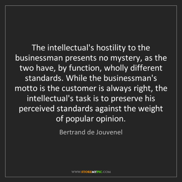 Bertrand de Jouvenel: The intellectual's hostility to the businessman presents...
