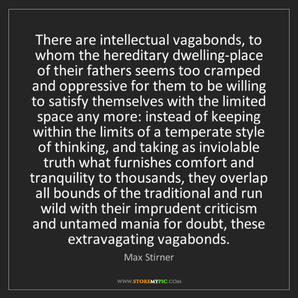 Max Stirner: There are intellectual vagabonds, to whom the hereditary...