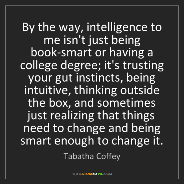 Tabatha Coffey: By the way, intelligence to me isn't just being book-smart...