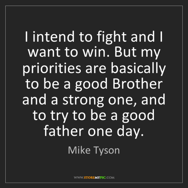Mike Tyson: I intend to fight and I want to win. But my priorities...