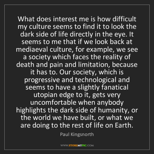 Paul Kingsnorth: What does interest me is how difficult my culture seems...