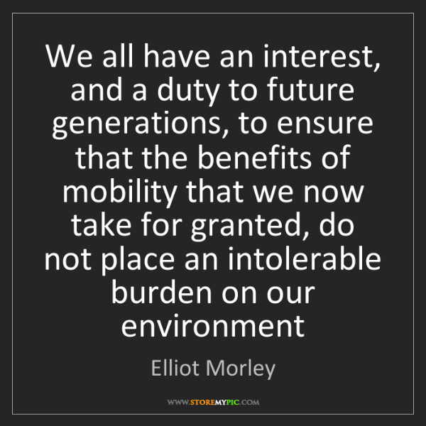 Elliot Morley: We all have an interest, and a duty to future generations,...