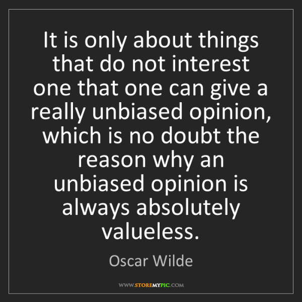 Oscar Wilde: It is only about things that do not interest one that...