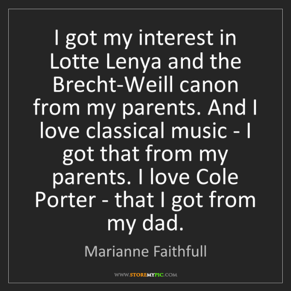 Marianne Faithfull: I got my interest in Lotte Lenya and the Brecht-Weill...