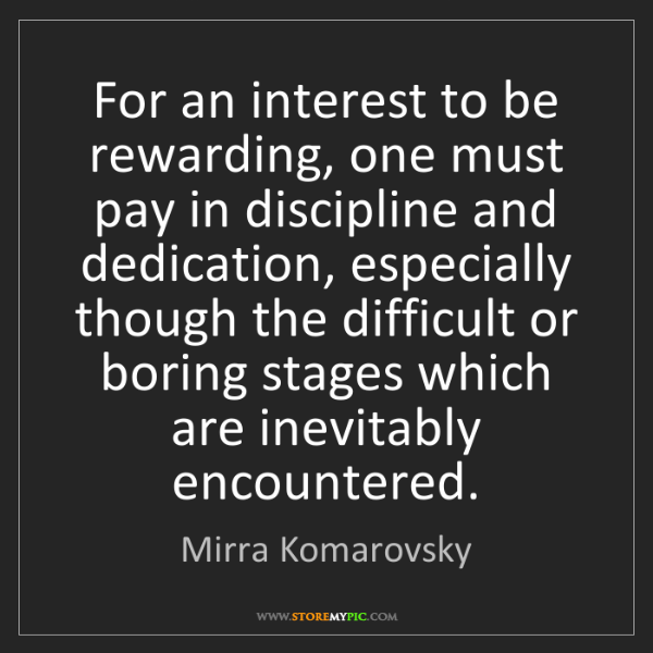 Mirra Komarovsky: For an interest to be rewarding, one must pay in discipline...