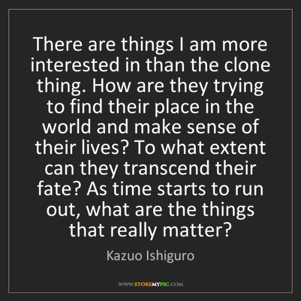 Kazuo Ishiguro: There are things I am more interested in than the clone...