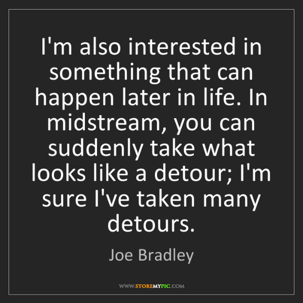 Joe Bradley: I'm also interested in something that can happen later...