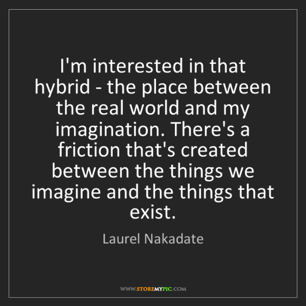 Laurel Nakadate: I'm interested in that hybrid - the place between the...