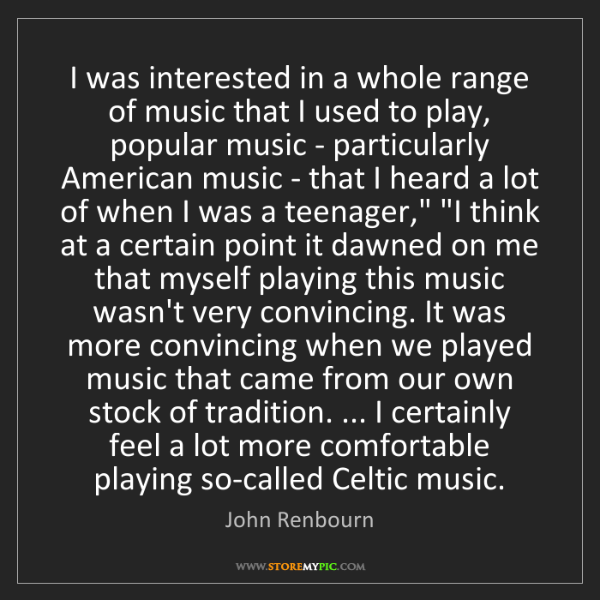 John Renbourn: I was interested in a whole range of music that I used...