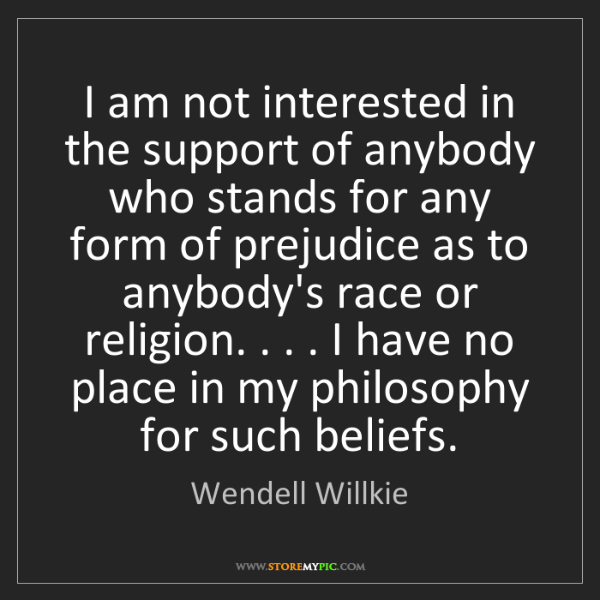 Wendell Willkie: I am not interested in the support of anybody who stands...