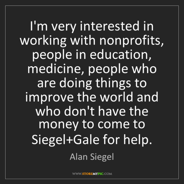 Alan Siegel: I'm very interested in working with nonprofits, people...