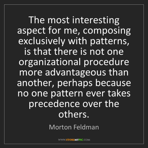 Morton Feldman: The most interesting aspect for me, composing exclusively...