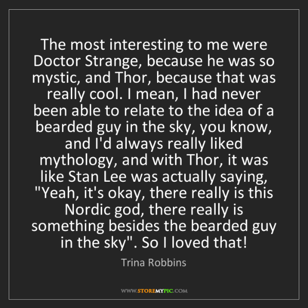 Trina Robbins: The most interesting to me were Doctor Strange, because...