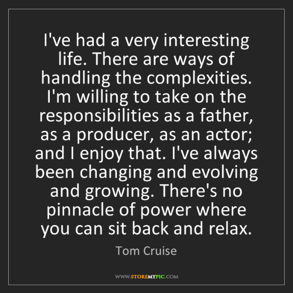 Tom Cruise: I've had a very interesting life. There are ways of handling...