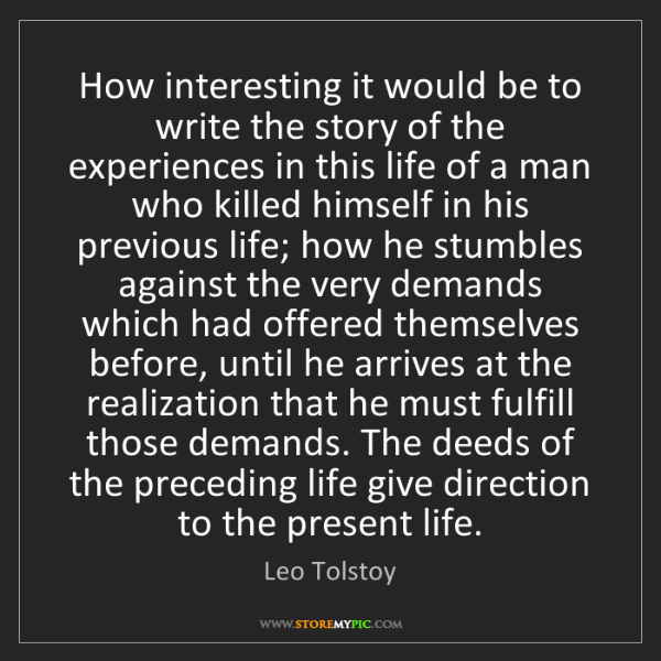 Leo Tolstoy: How interesting it would be to write the story of the...