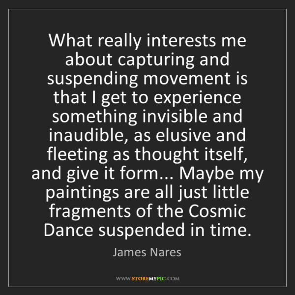 James Nares: What really interests me about capturing and suspending...